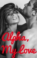 Alpha, My Love by UndercoverPizzaSpy