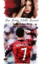 Our Dirty Little Secret (Cristiano Ronaldo fanfic) by NalaWoods