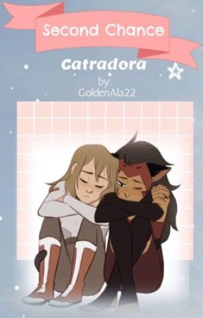 Second chance~Catradora by GoldenAla22