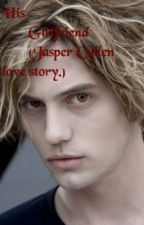 His Girlfriend (Jasper Cullen love story.) by h2o1111