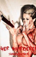 Her Murderer by GoneAtLast