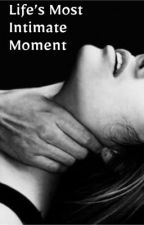 Life's Most Intimate Moment by NewWriter3656