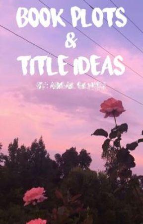 Book plots & title ideas by 1abigailgilmore1