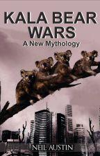 KALA BEAR WARS : A New Mythology by neilaustin2212