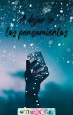 A DEJAR IR LOS PENSAMIENTOS by The_X_Girl