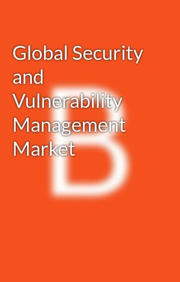 Global Security and Vulnerability Management Market
