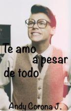 Te Amo a Pesar de Todo (Marcel) #Wattys2016 by andycorona