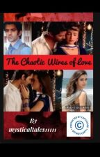 The Chaotic Wires of Love **COMPLETE** by mysticaltales11111