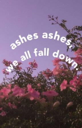 ashes ashes, we all fall down.  by revuwu