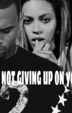 I'm Not Giving Up On You Beyonce And Chris Brown by shelife21