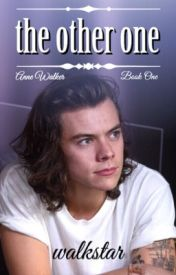The Other One {Harry Styles AU} by WalkStar