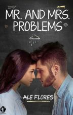 Mr. and Mrs. Problems [Por Tiempo Limitado] by AleFlores119