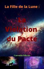 La Fille de la Lune : La Violation du Pacte (T1) by CorentinDiKent