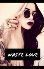 Waste Love ~MGK love story~ by The_Wicked_Goddess42