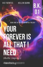 Your Forever Is All That I Need || Kellic (mpreg) ✔ by -hawkwing