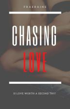 Chasing Love (Published Under TBI!) by fraeraine