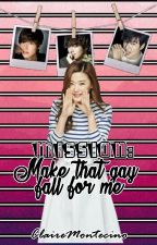 MISSION:Make That Gay Fall for Me  (COMPLETED- UNEDITED) by ClaireMontecino