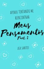 Meus Pensamentos Part.2 by _biasantos3101