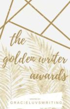 The Golden Writer Awards by Gracieluvswriting