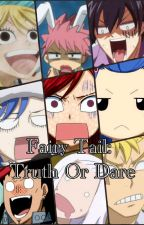 Fairy Tail Truth Or Dare by -Erza_Scarlet-