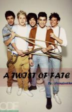 A Twist of Fate ; (A One Direction Fanfic) by flyingfeathers