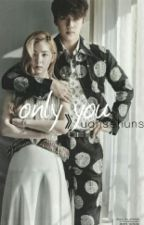 only you || editing by ughsehuns