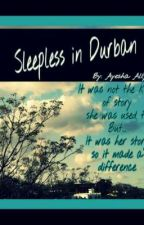 Sleepless In Durban by: Ayesha Ally by Aishally