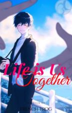 Life is Us Together by French-Frog