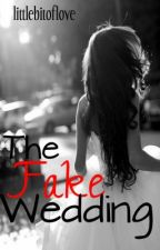 The Fake Wedding. by amyjade_