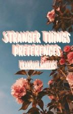 *-.Stranger things preferences.-* by tranquil_waters