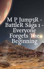 M P Jump3R - BattleR Saga 1 - Everyone Forgets The Beginning by Jump3R