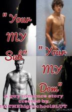 """Your MY Sub""; ""Your MY Dom"" by Saffy_TheKOOLKID"