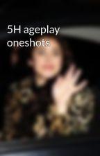 5H ageplay oneshots by lauren_cutie