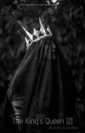 The King's Queen  2  by AllTheSpilledTea