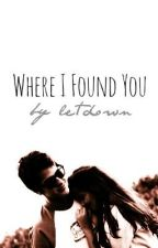 Where I Found You by letdown