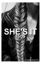 She's it | 5SOS | book 1 by snapitslisanne