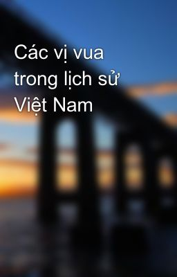 Các vị vua trong lịch sử Việt Nam