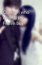 Cold girl who melted the Frizen boy by MyungZySaranghae