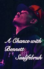 A Chance with Bennett by Suslifebruh