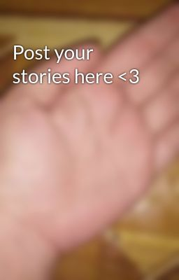 Post your stories here <3
