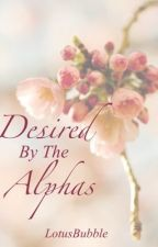 Desired By The Alphas by LotusBubble