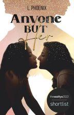 Anyone But Her (GirlxGirl) by LPhoenix