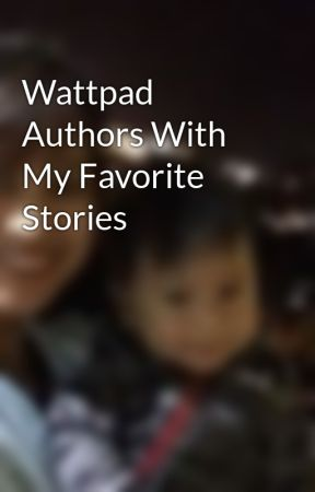 Wattpad Authors With My Favorite Stories by jay-el-ae-bee