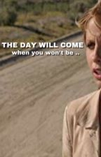 the day will come when you won't be by ManonTwd