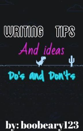 Writing tips and ideas, do's and don'ts by BooBeary123