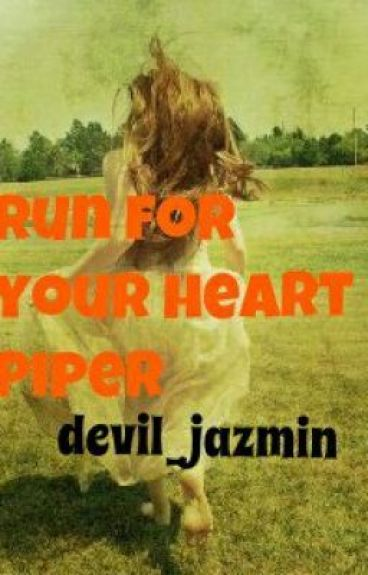 Run for your heart Piper by devil_jazmin