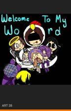 """""""Welcome to my world"""" by OWOShipper"""