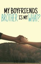 My Boyfriends Brother Is My What....? by AlexisLehman2