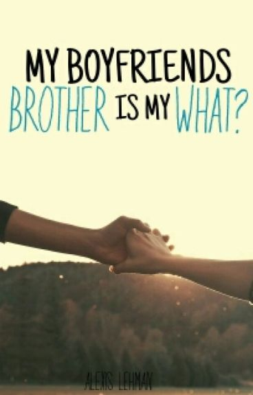 My Boyfriends Brother Is My What....?