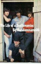 The Life of a Beatlemaniac by RandomName06